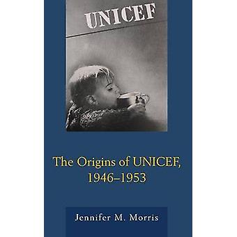 Origins of UNICEF 1946 1953 by Morris & Jennifer M