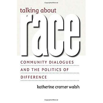Talking About Race: Community Dialogues and the Politics of Difference (Studies in Communication, Media & Public Opinion)