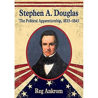 Stephen A. Douglas: The Political Apprenticeship, 1833-1843