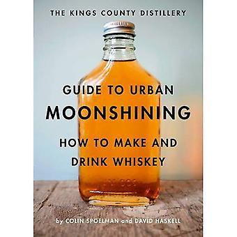 Kings County Brennerei führen, urbane Schwarzbrennerei: wie zu machen und trinken Whiskey