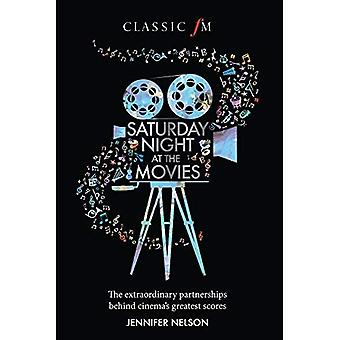 Saturday Night at the Movies: The Extraordinary Partnerships Behind Cinema's Greatest Scores (Hardback)