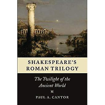 Shakespeare Roman-Trilogie: Twilight of the Ancient World