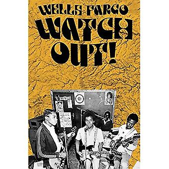 Wells Fargo Watch Out!: The Case for Heavy Music: Rock and Revolution in 70's Zimbabwe