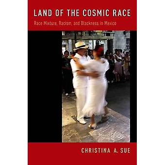Land of the Cosmic Race Race Mixture Racism and Blackness in Mexico by Sue & Christina A