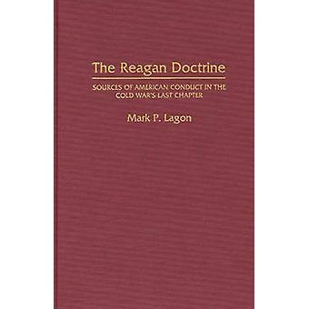 De Reagan Doctrine bronnen over het Amerikaanse optreden in de Cold Wars laatste hoofdstuk door Lagon & Mark P.
