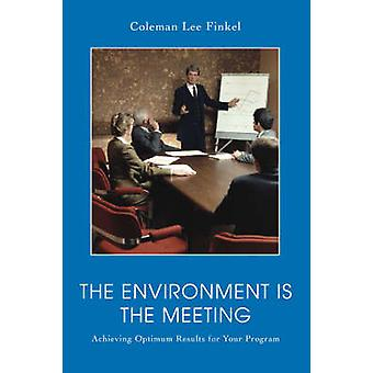 The Environment Is the Meeting Achieving Optimum Results for Your Program by Finkel & Coleman Lee
