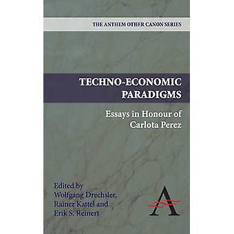 TechnoEconomic Paradigms Essays in Honour of Carlota Perez by Drechsler & Wolfgang