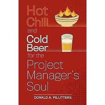Hot Chili and Cold Beer for the Project Managers Soul by Pillittere & Donald A.