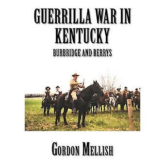 Guerrilla War in Kentucky Burbridge and Berrys by Mellish & Gordon