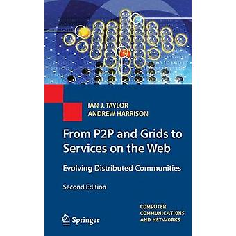From P2P and Grids to Services on the Web  Evolving Distributed Communities by Ian J Taylor & Andrew Harrison