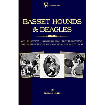 Basset Hounds  Beagles With Descriptive and Historical Sketches on Each Breed Their Breeding and Use as a Sporting Dog by Smith & Carl E.