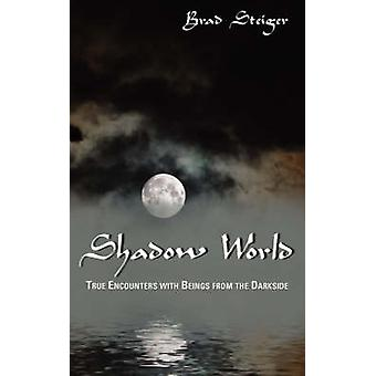 Shadow World True Encounters with Beings from the Darkside by Steiger & Brad