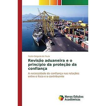 Reviso Aduaneira e o Princpio da Proteo da Confiana von Delgado de Paula Pedro