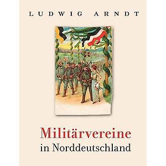 Militrvereine in Norddeutschland di Arndt & Ludwig
