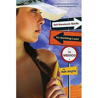 Sofi Mendoza's Guide to Getting Lost in Mexico by Malin Alegria - 978