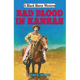 Bad Blood in Kansas by Tom R. Wade - 9780719824890 Book