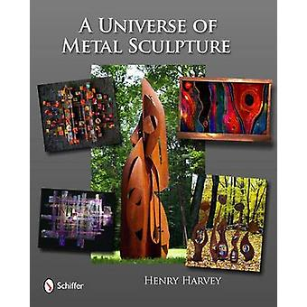 A Universe of Metal Sculpture by Henry Harvey - 9780764335549 Book