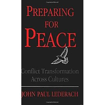 Preparing for Peace - Conflict Transformation Across Culture by John P