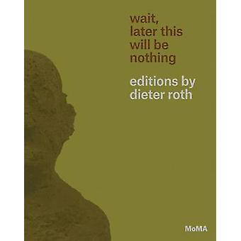 Wait - Later This Will Be Nothing - Editions by Dieter Roth by Sarah S