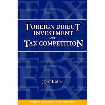 Foreign Direct Investment and Tax Competition by John Mutti - 9780881
