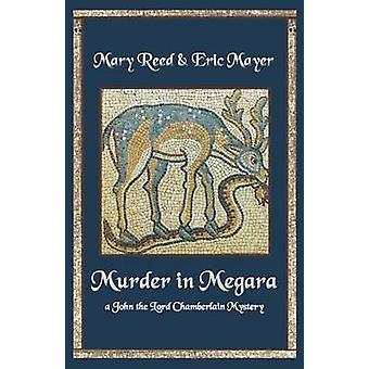 Murder in Megara - A John - the Lord Chamberlain Mystery by Eric Mayer