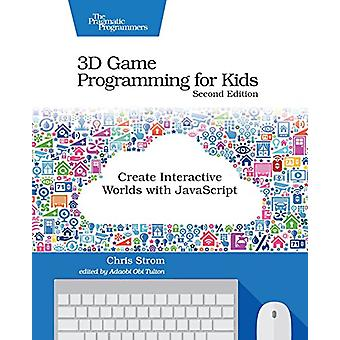 3D Game Programming for Kids 2e by 3D Game Programming for Kids 2e -