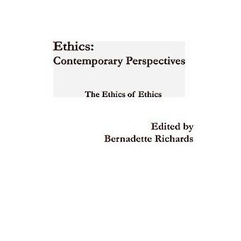 The Ethics - Contemporary Perspectives - The Ethics of Ethics by Bernad