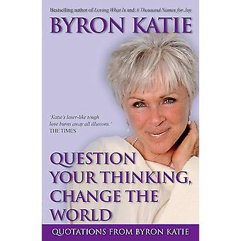 Question Your Thinking, Change Your World 9781401917302
