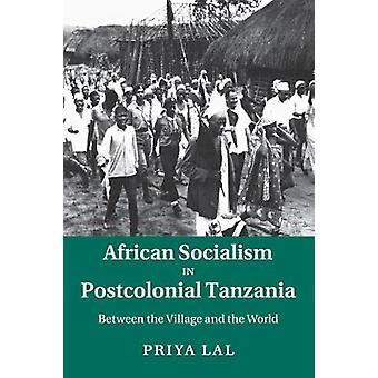 African Socialismo nella Tanzania postcoloniale di Priya Lal