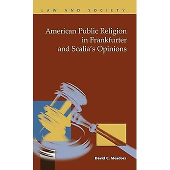 American Public Religion in Frankfurter and Scalias Opinions by Meadors & David C.