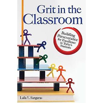 Grit in the Classroom  Building Perseverance for Excellence in Todays Students by Laila Y Sanguras