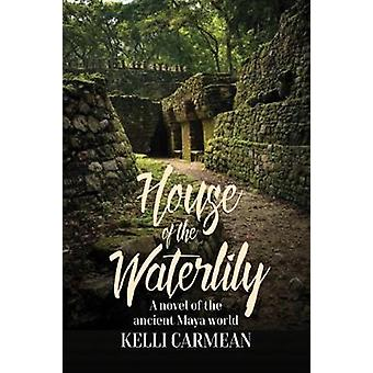 House of the Waterlily by Kelli Carmean