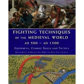 Fighting tekniker av den medeltida världen AD 500Ad 1500 utrustning bekämpa färdigheter och taktik av J Bradbury & Keith DeVries & P J Jestice & Iain Dickie & Matthew Bennett