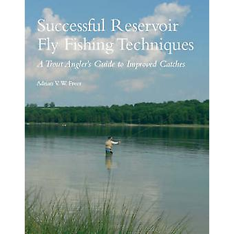 Successful Reservoir Fly Fishing Techniques  A Trout Anglers Guide to Improved Catches by Adrian V W Freer