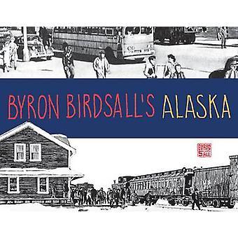 Byron Birdsall's Alaska by Byron Birdsall - Dana Stabenow - 978194182