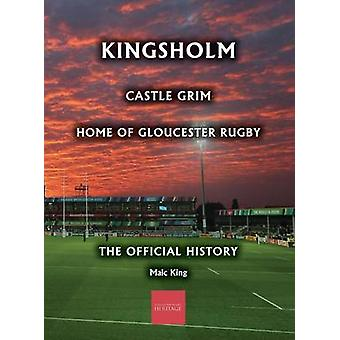 Kingsholm Castle Grim Home of Gloucester Rugby The Official History by King & Malc