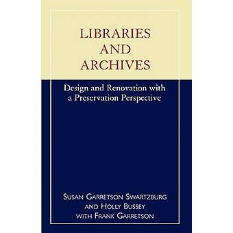 Libraries and Archives Design and Renovation with a Preservation Perspective by Swartzburg & Susan Garretson