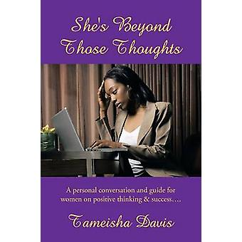Shes Beyond Those Thoughts A Personal Conversation and Guide for Women on Positive Thinking  Success.... by Davis & Tameisha