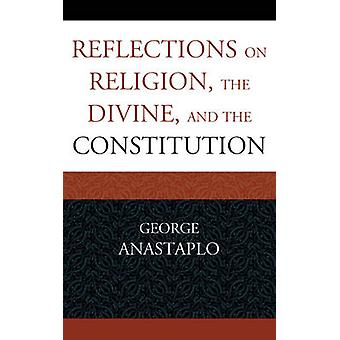 Reflections on Religion the Divine and the Constitution by nastaplo