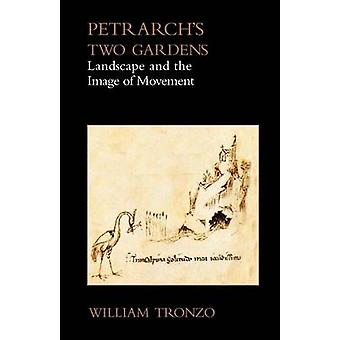 Petrarchs Two Gardens Landscape and the Image of Movement by Tronzo & William