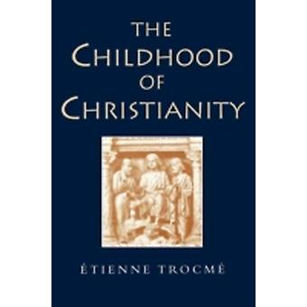 The Childhood of Christianity by Trocme & Etienne
