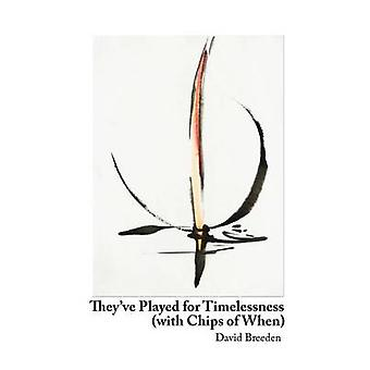 Theyve Played for Timelessness with Chips of When by Breeden & David