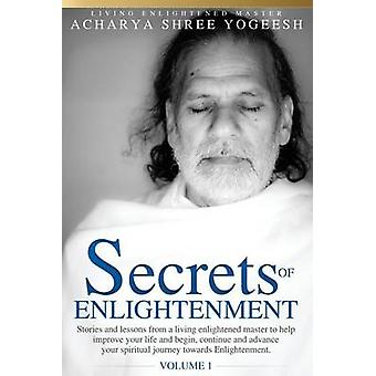 Secrets of Enlightenment Vol. I by Yogeesh & Acharya Shree