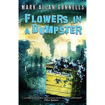 Flowers in a Dumpster by Gunnells & Mark Allan