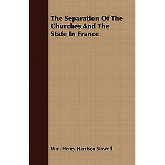 The Separation Of The Churches And The State In France by Stowell & Wm. Henry Harrison