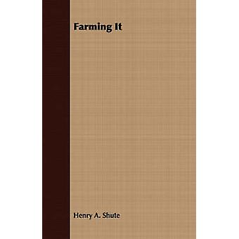 Farming It by Shute & Henry A.