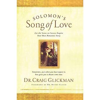 Solomons Song of Love Let a Song of Songs Inspire Your Own Love Story by Glickman & Craig