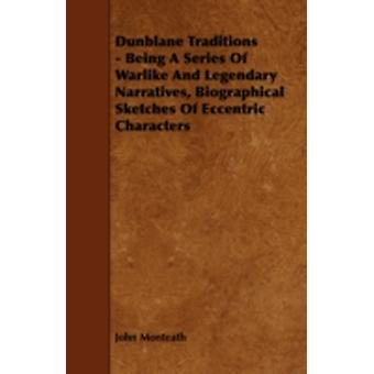 Dunblane Traditions  Being a Series of Warlike and Legendary Narratives Biographical Sketches of Eccentric Characters by Monteath & John