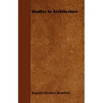 Studies In Architecture by Blomfield & Reginald Theodore