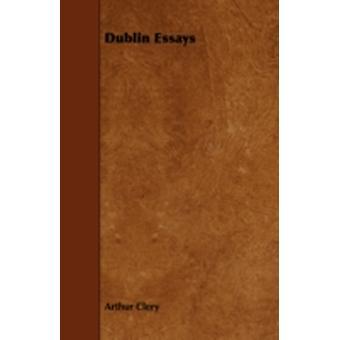 Dublin Essays by Clery & Arthur